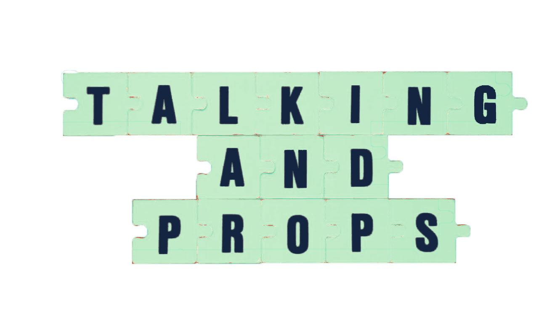Talking & Props. Opening Night